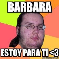 Barbara Meme - meme friki barbara estoy para ti 3 20733062