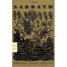 the sabbath by abraham joshua heschel and filled with the of god s creation