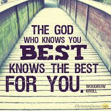 who knows the best 5 ways god knows what s best for you christianquotes info
