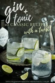 vodka tonic recipe the grown up gin and tonic 10 twists on the classic cocktail