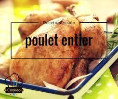cuisiner poulet entier recette poulet entier recette cookeo