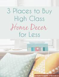 Where To Buy Inexpensive Home Decor Three Places To Buy High Class Home Decor On A Budget