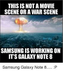 Galaxy Note Meme - this is nota movie scene or a war scene samsung is working on its