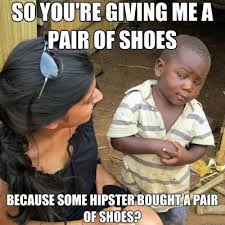 Toms Shoes Meme - the picture that launched a thousand memes on poverty stereotypes