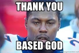 Thank You Based God Meme - thank you based god knowshon moreno crying meme generator