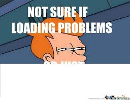 Loading Meme - not sure if loading problems by charles oberonn meme center