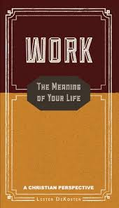 work the meaning of your a christian perspective by lester