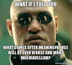 Pictures To Use For Memes - what if i told you what comes after meaningful use will be even
