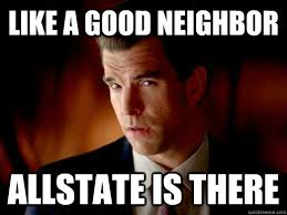 All State Meme - like a good neighbor allstate is there geico quickmeme