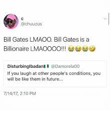 Be Like Bill If You - bill gates lmaoo bill gates is a billionaire lmaoooo