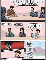 Meme Makers - raydog and socrates are the best meme makers on imgflip imgflip