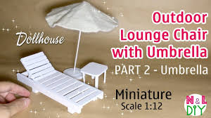 Lounge Chair Umbrella Diy Miniature Outdoor Lounge Chair With Umbrella Part 2 The