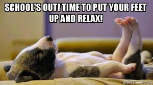 Schools Out Meme - school s out time to put your feet up and relax make a meme