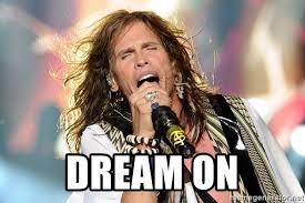 Dream On Meme - dream on steven tyler meme generator