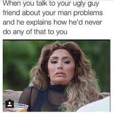 Ugly Guy Meme - when he s everything you want in a guy but he treats you with