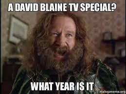 Blaine Meme - a david blaine tv special what year is it make a meme