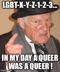 Queer Meme - back in my day meme imgflip