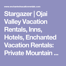 ojai vacation rentals stargazer ojai valley vacation rentals inns hotels enchanted