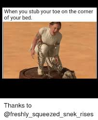 Toe Memes - when you stub your toe on the corner of your bed thanks to meme on
