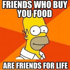 Food Meme - friends who buy you food are friends life funny food meme image