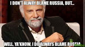 i don t alway blame russia but well ya know i do always blame