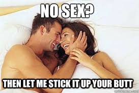 No Sex Meme - no sex but butt sex memes quickmeme