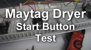 maytag dryer won u0027t start testing the start button youtube