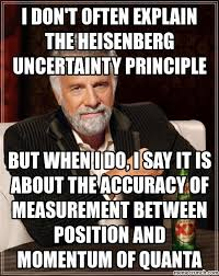 Heisenberg Meme - don t often explain the heisenberg uncertainty principle