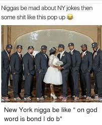 Niggas Be Like Memes - 25 best memes about new york niggas be like new york niggas
