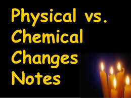 physical vs chemical changes notes