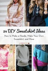 diy sweater 24 diy sweatshirt ideas how to a hoodie your own