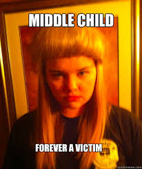 Middle Child Meme - middle child forever a victim jane quickmeme