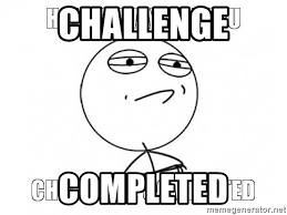 Challenge Completed Meme - challenge completed challenge completed meme generator