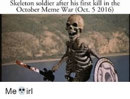October Memes - skeleton soldier after his first kill in the october meme war oct 5