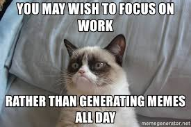 Generating Memes - you may wish to focus on work rather than generating memes all day