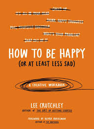 crutchley how to be happy or at least less sad mindyourmind ca