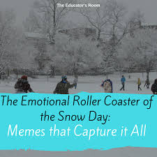 Snow Memes - the emotional roller coaster of the snow day memes that capture