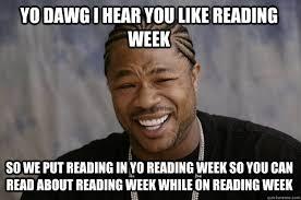 Reading Meme - yo dawg i hear you like reading week so we put reading in yo