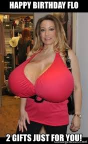 Big Breast Memes - happy birthday flo 2 gifts just for you big breast meme generator