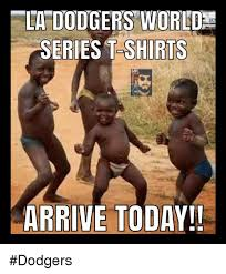 La Dodgers Memes - la dodgers world series t shirts arrive today dodgers meme on