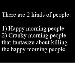 Morning People Meme - there are 2 kinds of people 1 happy morning people 2 cranky morning