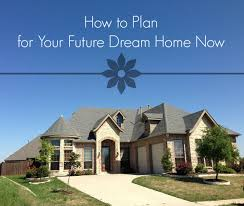 Dream Home by How To Plan For Your Future Dream Home Now