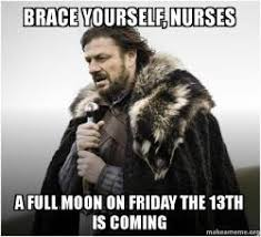 Full Moon Meme - brace yourself nurses a full moon on friday the 13th is coming