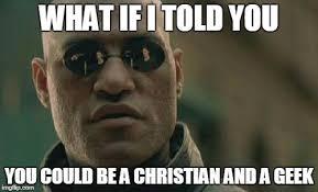 Geek Meme - speculative faith morpheus christian and geek meme