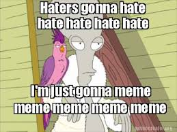 Haters Gonna Hate Meme Generator - meme creator haters gonna hate hate hate hate hate i m just