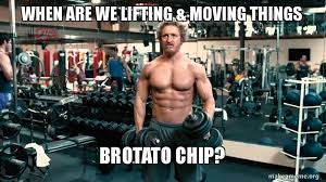 Lifting Memes - when are we lifting moving things brotato chip make a meme