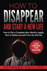 how to disappear and start a new life how to get a complete new