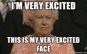 Excited Face Meme - i m very excited this is my very excited face queen elizabeth meme