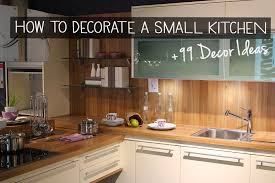 home decorating ideas for small kitchens how to decorate a small kitchen 99 decoration ideas