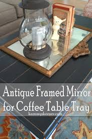 Mirrored Coffee Table Tray by Kammy U0027s Korner Coffee Table Redo U0026 Antique Mirror Tray Vignette